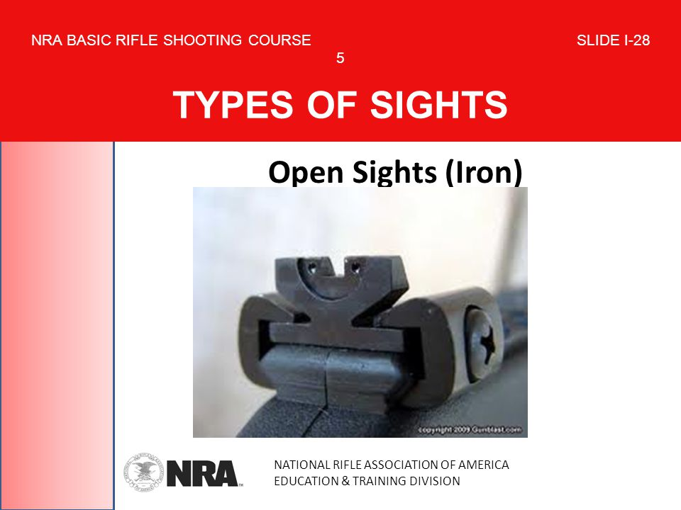 NATIONAL RIFLE ASSOCIATION OF AMERICA EDUCATION & TRAINING DIVISION NRA BASIC RIFLE SHOOTING COURSE SLIDE I-28 5 TYPES OF SIGHTS Open Sights (Iron)