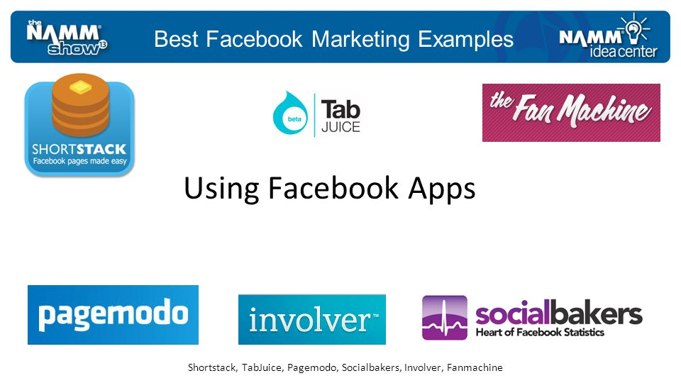 Best Facebook Marketing Examples Shortstack, TabJuice, Pagemodo, Socialbakers, Involver, Fanmachine Using Facebook Apps