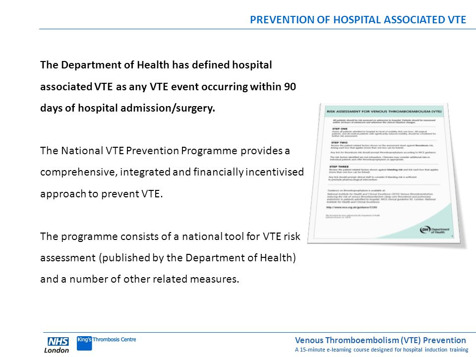Venous Thromboembolism (VTE) Prevention A 15-minute e-learning course designed for hospital induction training PREVENTION OF HOSPITAL ASSOCIATED VTE T