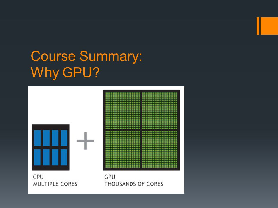 Course Summary: Why GPU?