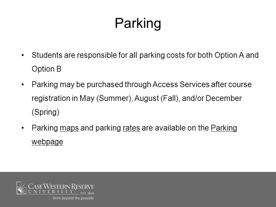 Parking Students are responsible for all parking costs for both Option A and Option B Parking may be purchased through Access Services after course registration in May (Summer), August (Fall), and/or December (Spring) Parking maps and parking rates are available on the Parking webpagemapsratesParking webpage