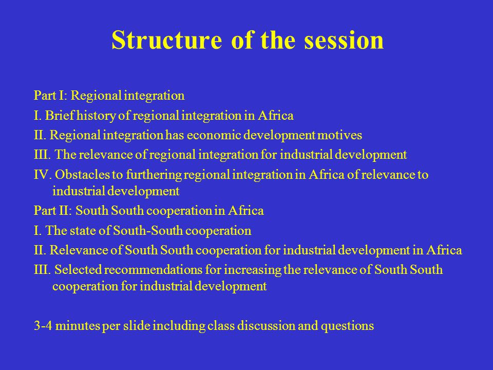 Structure of the session Part I: Regional integration I. Brief history of regional integration in Africa II. Regional integration has economic develop