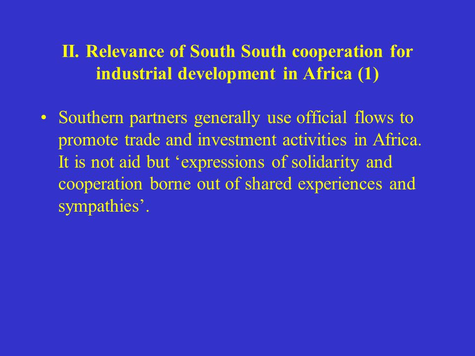 II. Relevance of South South cooperation for industrial development in Africa (1) Southern partners generally use official flows to promote trade and