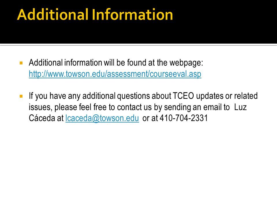 Additional information will be found at the webpage:     If you have any additional questions about TCEO updates or related issues, please feel free to contact us by sending an  to Luz Cáceda at or at