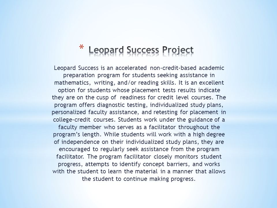 Leopard Success is an accelerated non-credit-based academic preparation program for students seeking assistance in mathematics, writing, and/or readin