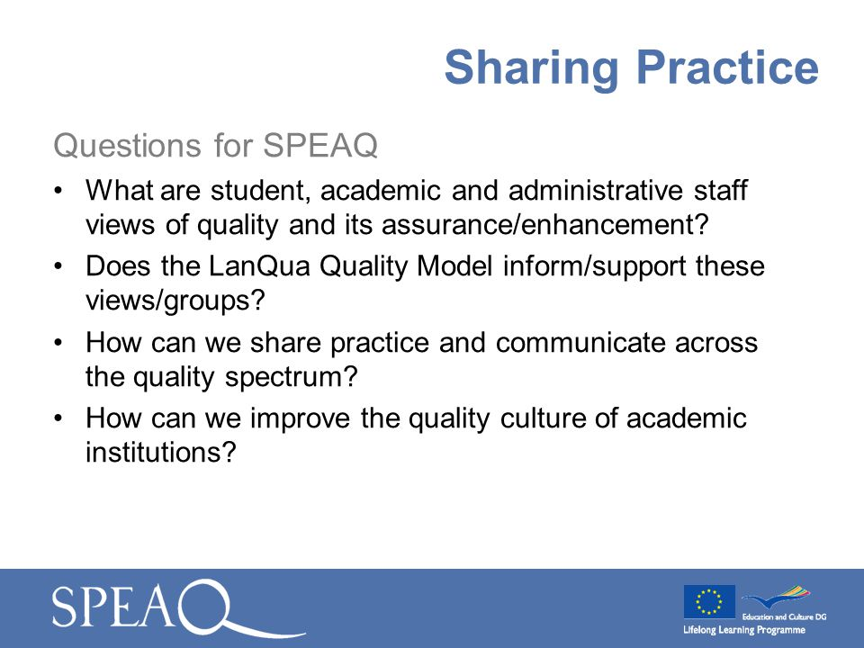 Questions for SPEAQ What are student, academic and administrative staff views of quality and its assurance/enhancement? Does the LanQua Quality Model