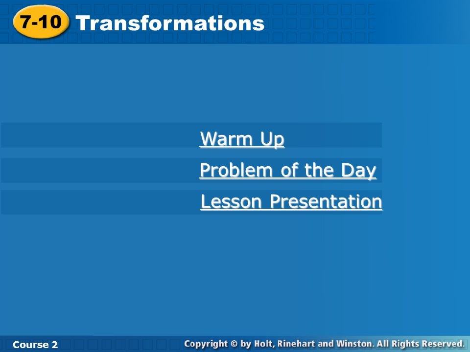7-10 Transformations Course 2 Warm Up Warm Up Problem of the Day Problem of the Day Lesson Presentation Lesson Presentation