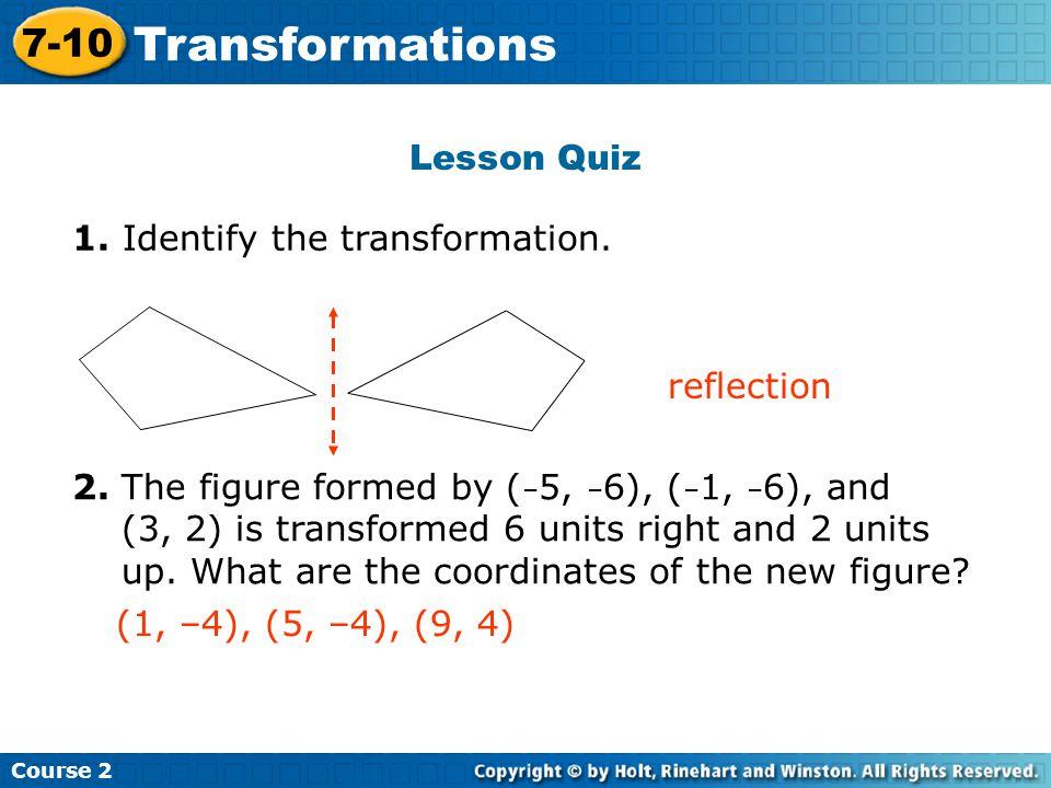 Lesson Quiz 1.Identify the transformation.