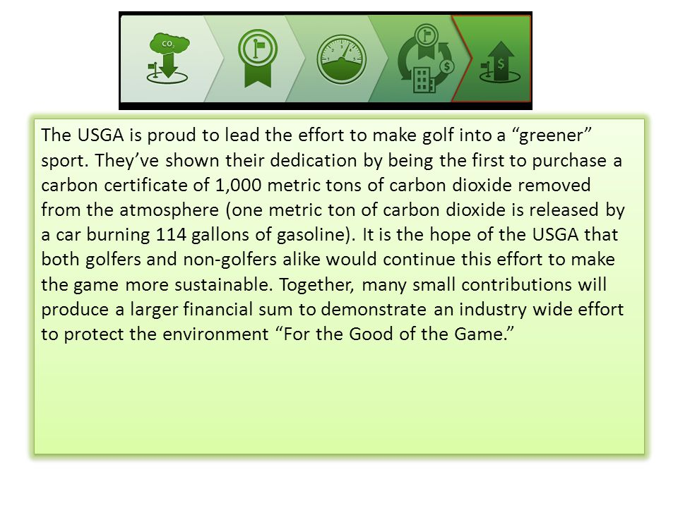 The USGA is proud to lead the effort to make golf into a greener sport.