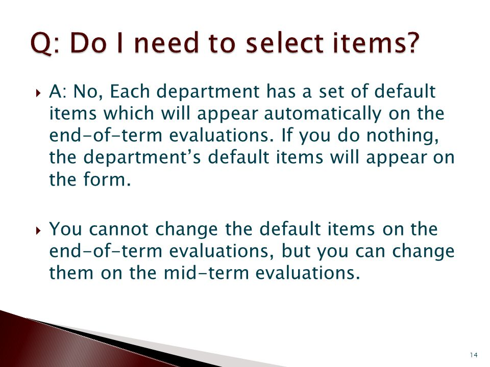 A: No, Each department has a set of default items which will appear automatically on the end-of-term evaluations.