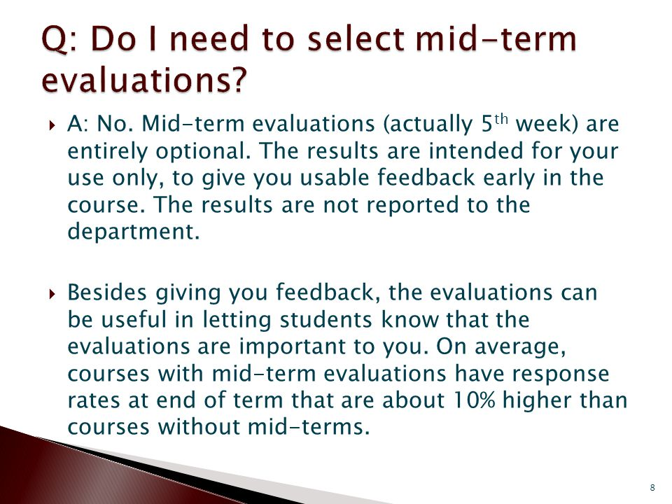A: No. Mid-term evaluations (actually 5 th week) are entirely optional.