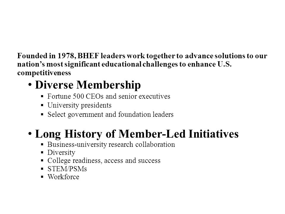 Founded in 1978, BHEF leaders work together to advance solutions to our nations most significant educational challenges to enhance U.S.