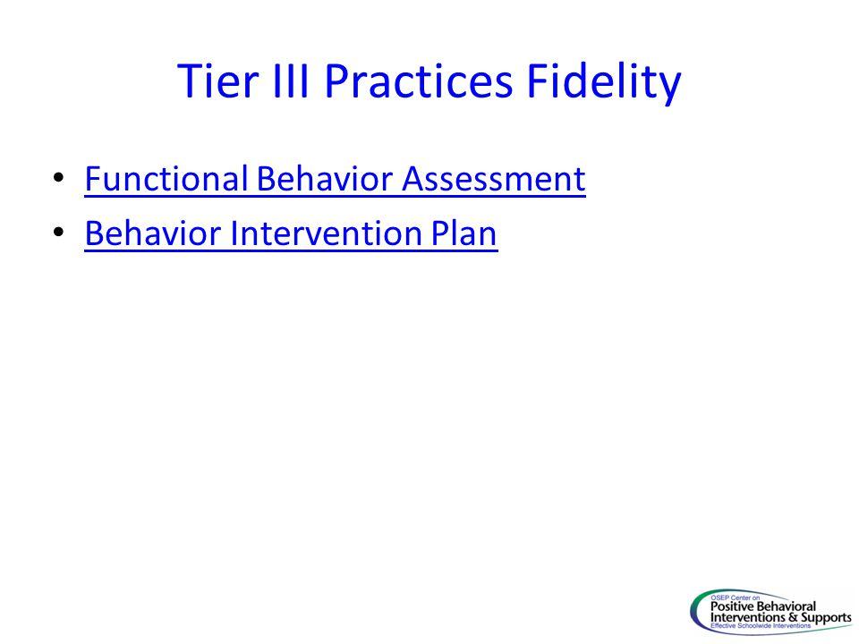 Tier III Practices Fidelity Functional Behavior Assessment Behavior Intervention Plan