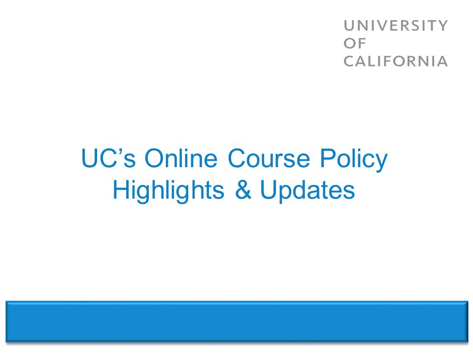 UCs Online Course Policy Highlights & Updates