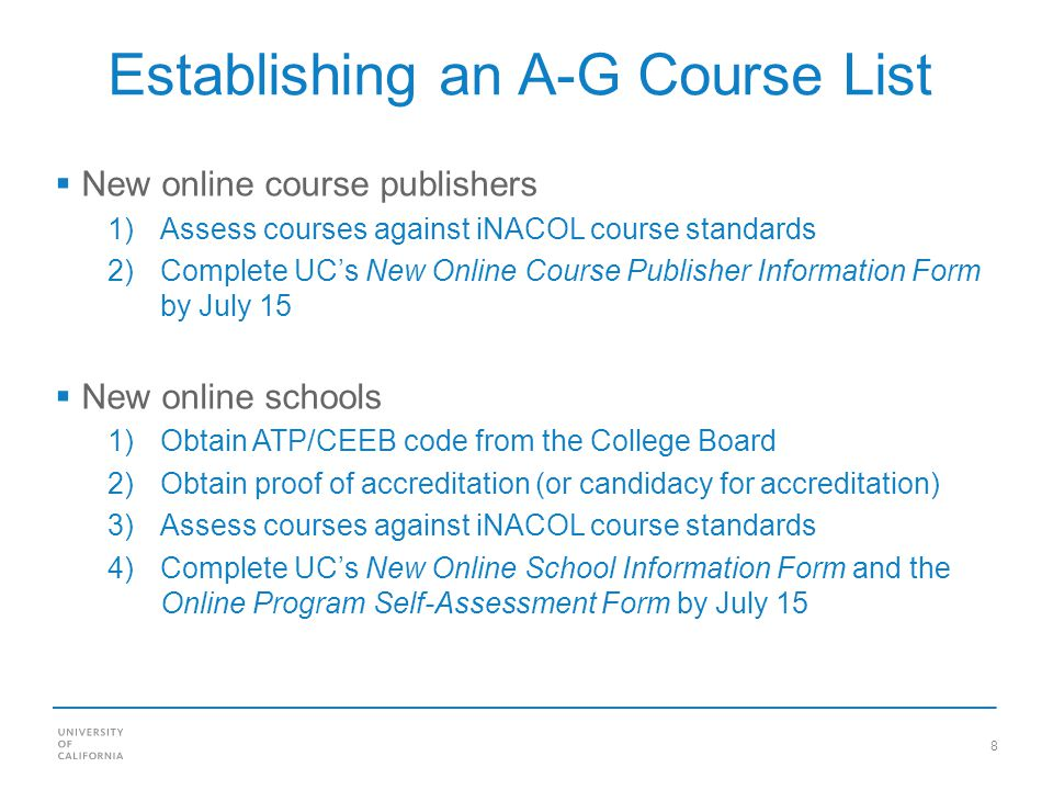 8 Establishing an A-G Course List New online course publishers 1)Assess courses against iNACOL course standards 2)Complete UCs New Online Course Publi