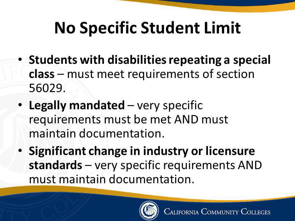 No Specific Student Limit Students with disabilities repeating a special class – must meet requirements of section 56029.