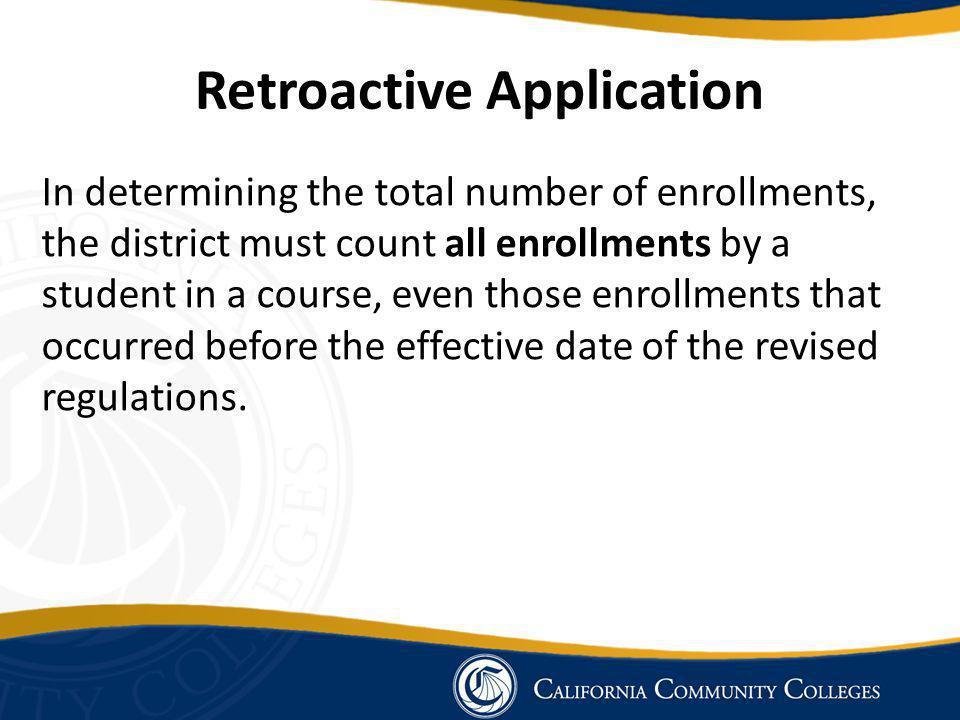 Retroactive Application In determining the total number of enrollments, the district must count all enrollments by a student in a course, even those enrollments that occurred before the effective date of the revised regulations.
