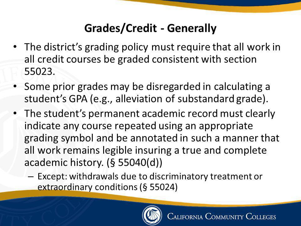 Grades/Credit - Generally The districts grading policy must require that all work in all credit courses be graded consistent with section 55023.