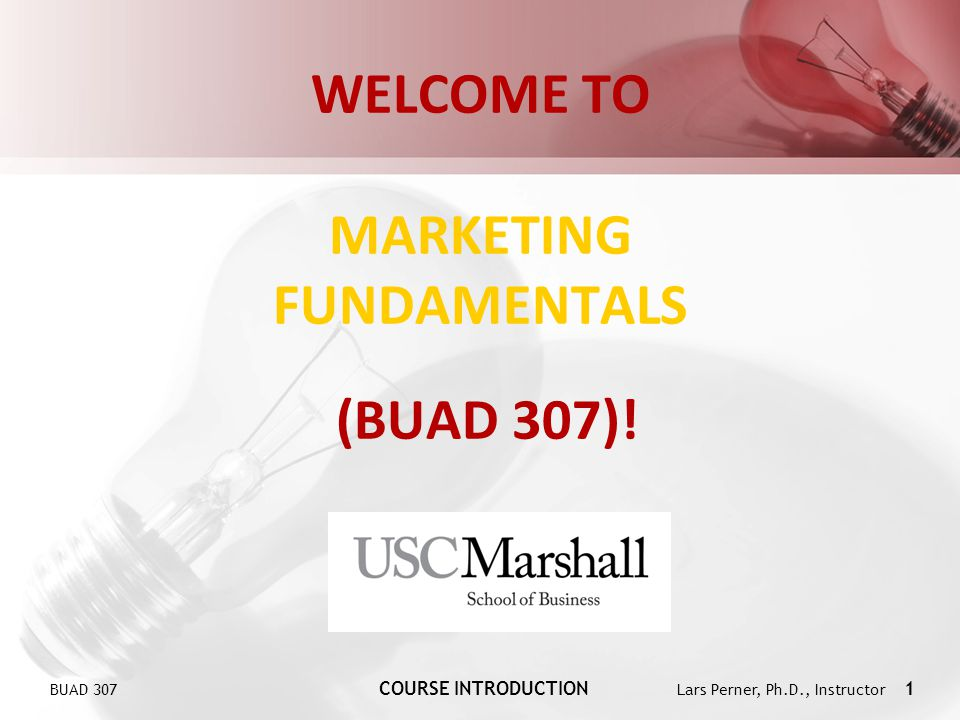 BUAD 307 COURSE INTRODUCTION Lars Perner, Ph.D., Instructor 2 BUAD 307 MARKETING FUNDAMENTALS Instructor: Office: Office Phone: Cell: E-mail: Web: Lars Perner, Ph.D.