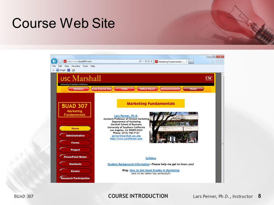 BUAD 307 COURSE INTRODUCTION Lars Perner, Ph.D., Instructor 8 Course Web Site