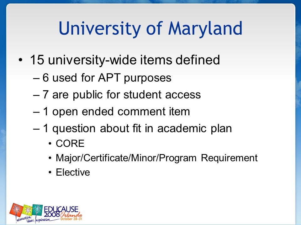 University of Maryland 15 university-wide items defined –6 used for APT purposes –7 are public for student access –1 open ended comment item –1 questi