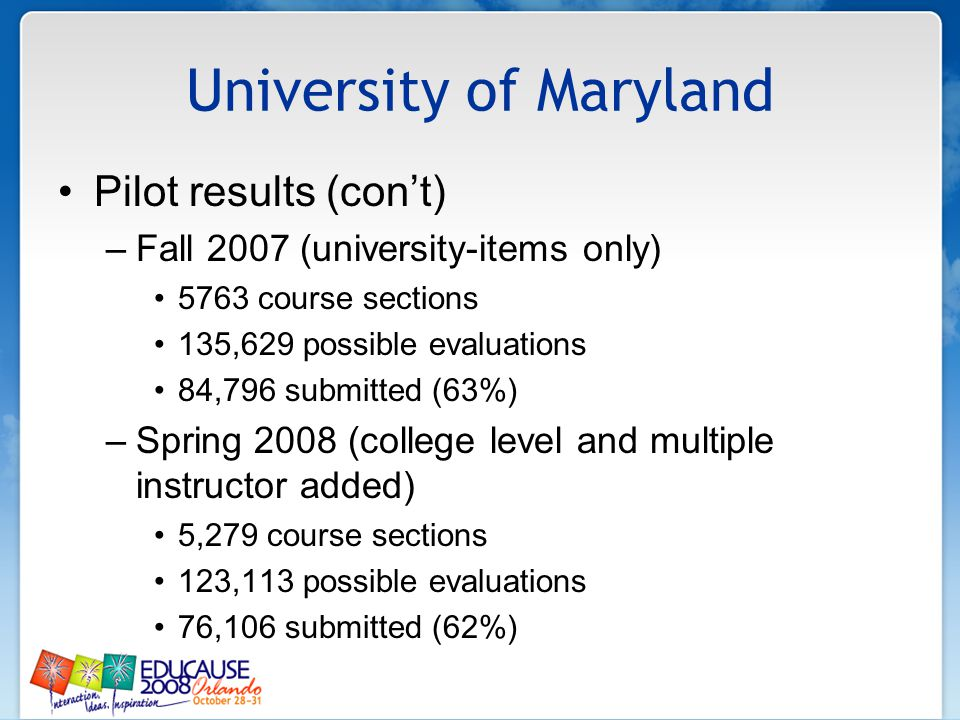 University of Maryland Pilot results (cont) –Fall 2007 (university-items only) 5763 course sections 135,629 possible evaluations 84,796 submitted (63%