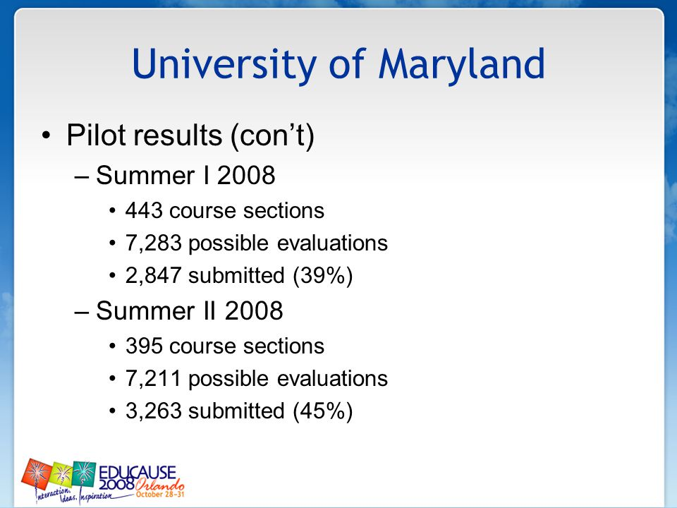 University of Maryland Pilot results (cont) –Summer I 2008 443 course sections 7,283 possible evaluations 2,847 submitted (39%) –Summer II 2008 395 co