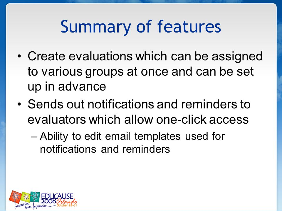 Summary of features Create evaluations which can be assigned to various groups at once and can be set up in advance Sends out notifications and remind