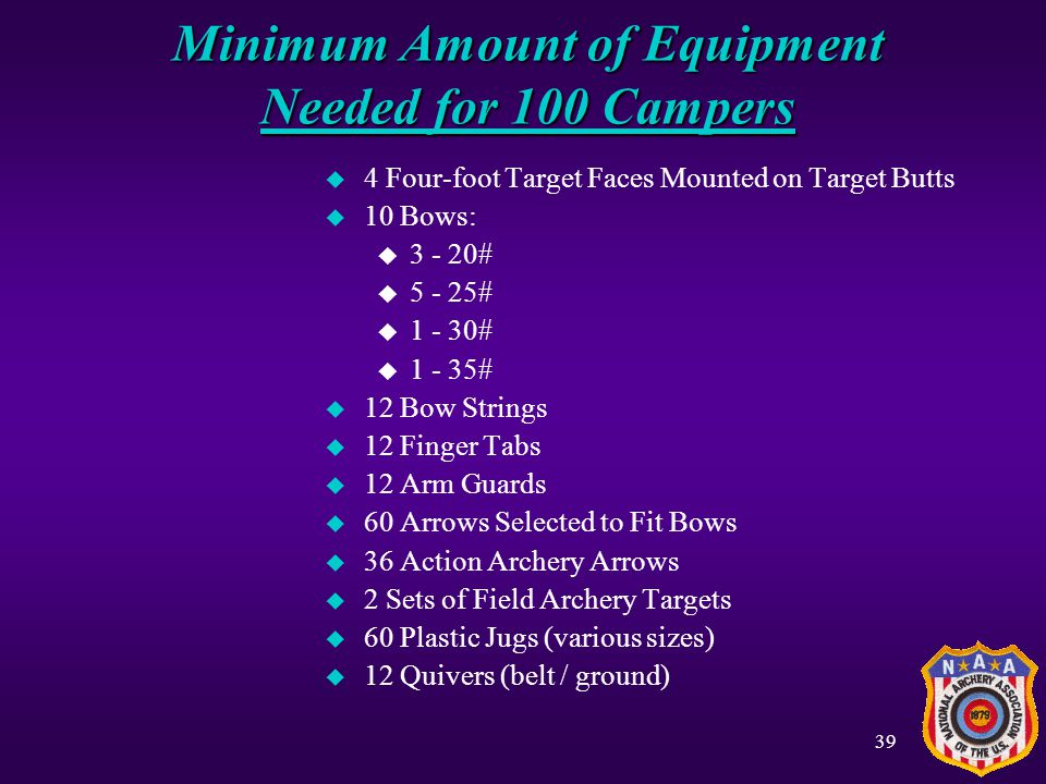 38 Archery Equipment u Recommended Equipment for 100 archers u Recommended Equipment for Camp Merit Badge Work