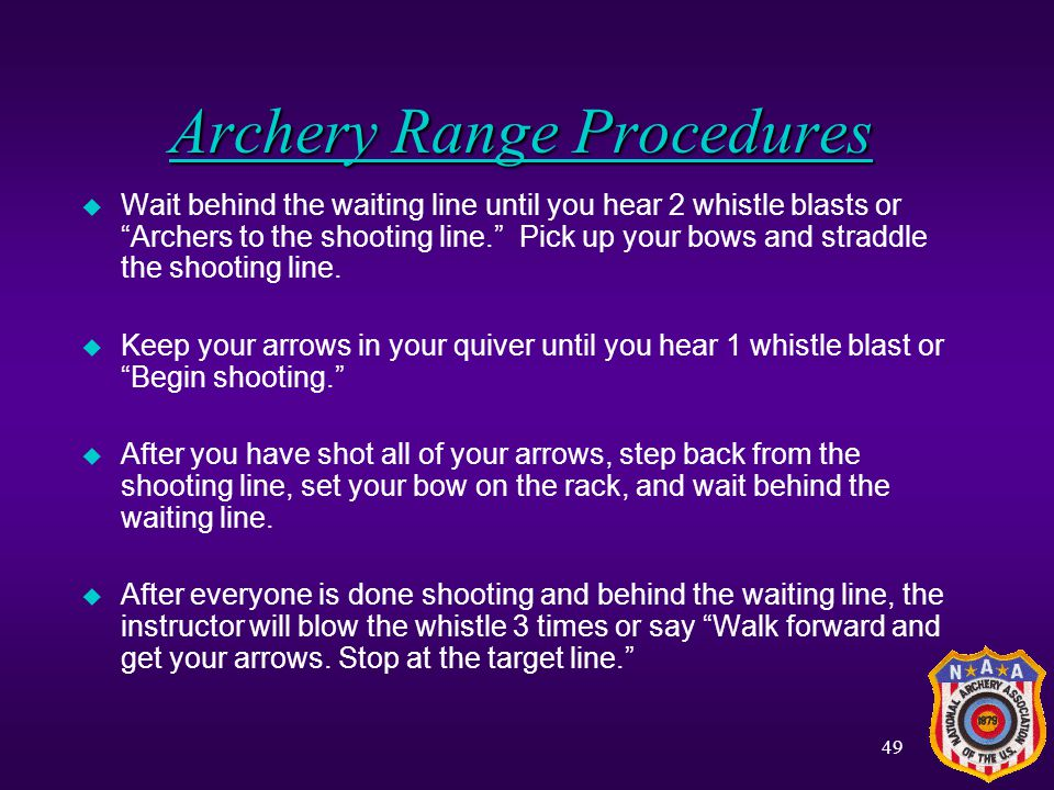 48 Archery Range Commands WHISTLE COMMANDS VOICE COMMANDS Archers to the shooting line Begin shooting Walk forward and get your arrows STOP SHOOTING!