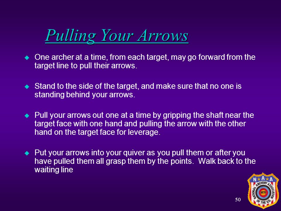 49 Archery Range Procedures u Wait behind the waiting line until you hear 2 whistle blasts or Archers to the shooting line. Pick up your bows and stra