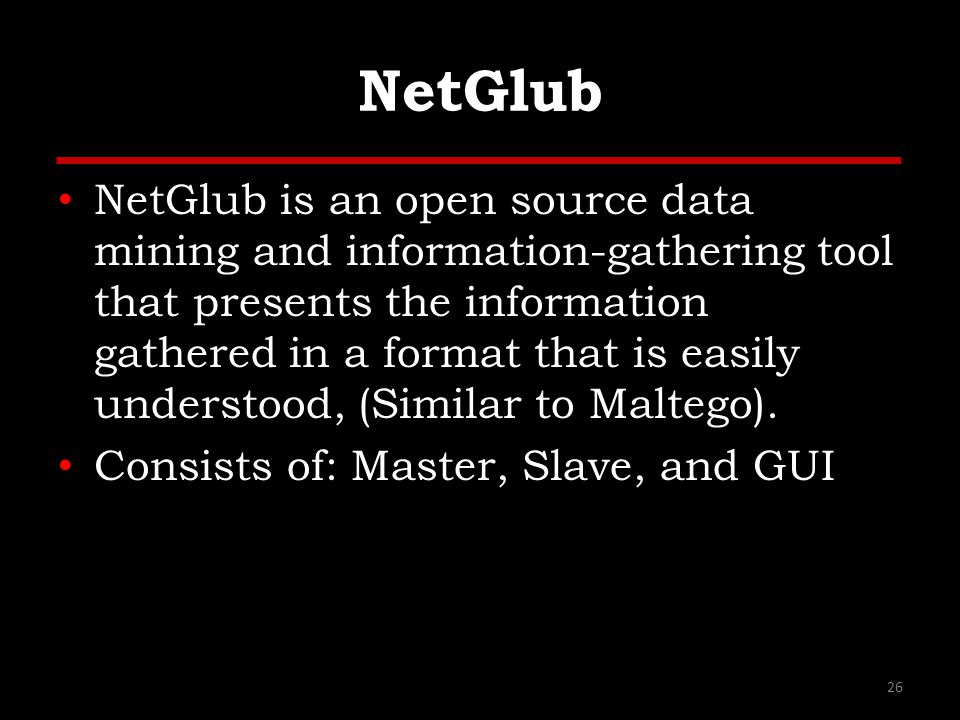 NetGlub NetGlub is an open source data mining and information-gathering tool that presents the information gathered in a format that is easily underst