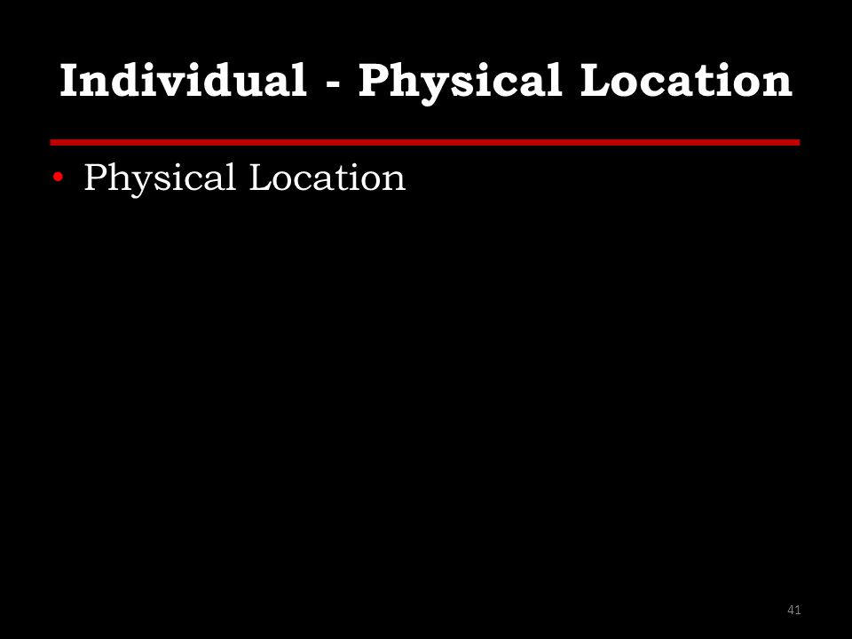 Individual - Physical Location Physical Location 41