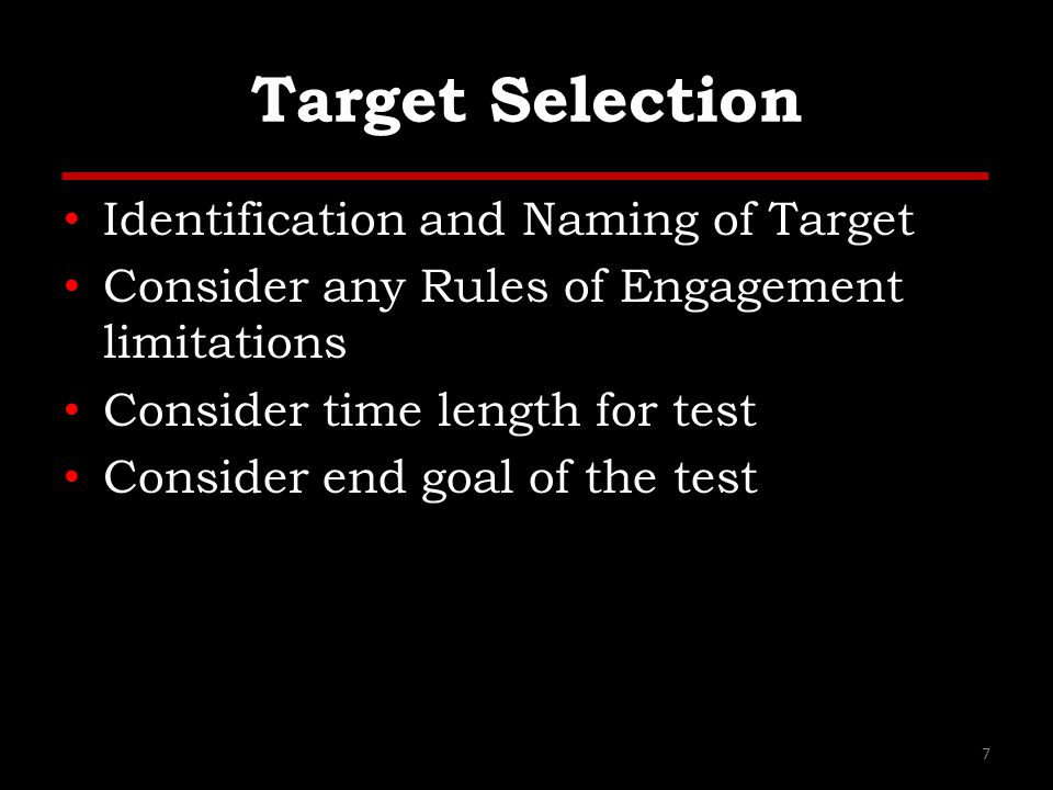 Target Selection Identification and Naming of Target Consider any Rules of Engagement limitations Consider time length for test Consider end goal of t