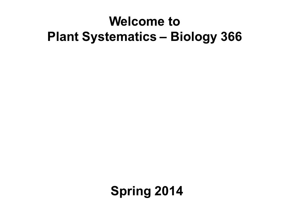 Welcome to Plant Systematics – Biology 366 Spring 2014