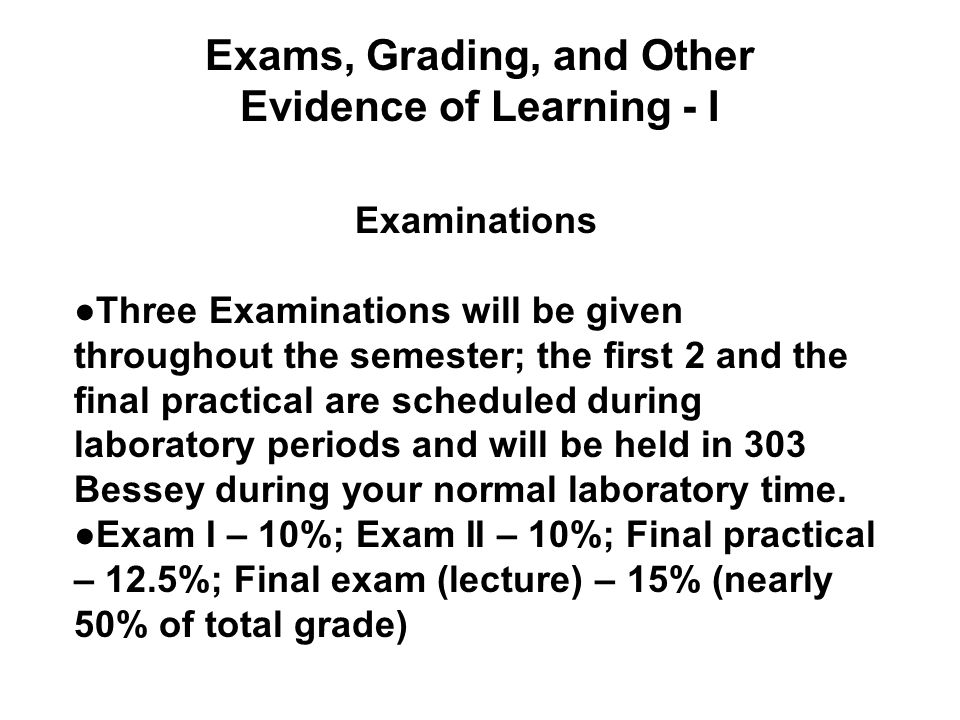 Exams, Grading, and Other Evidence of Learning - I Examinations Three Examinations will be given throughout the semester; the first 2 and the final pr
