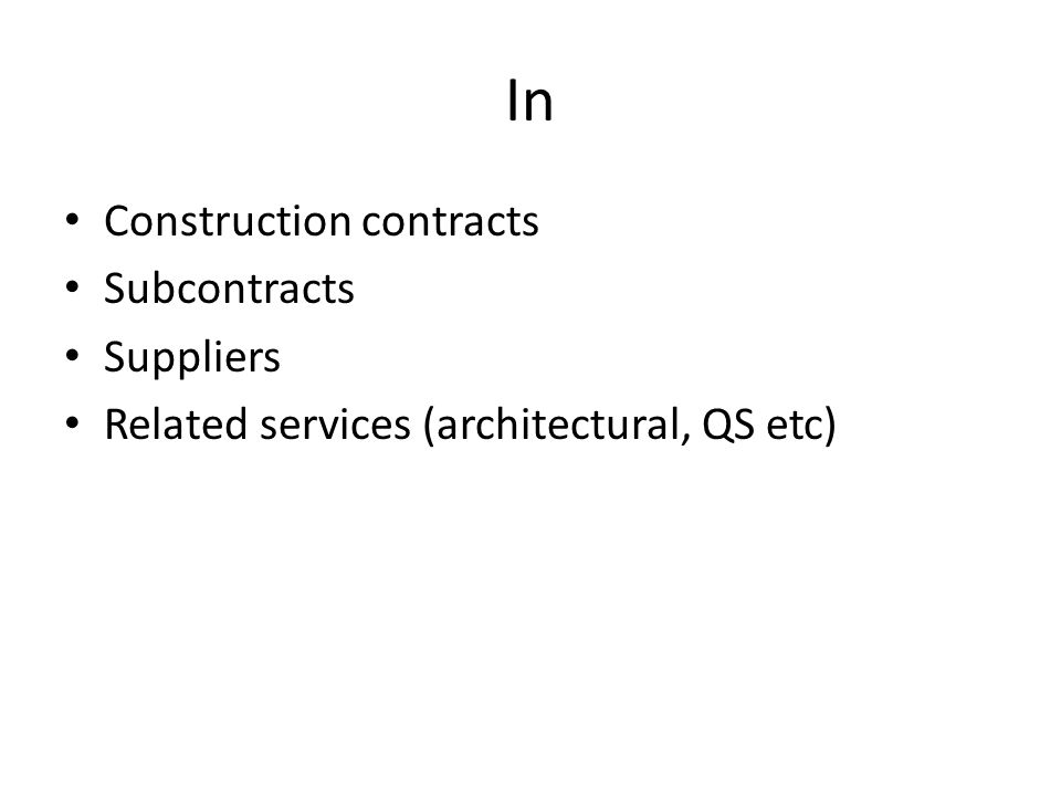 In Construction contracts Subcontracts Suppliers Related services (architectural, QS etc)