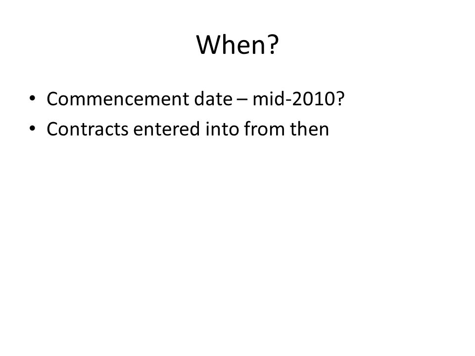 When Commencement date – mid-2010 Contracts entered into from then