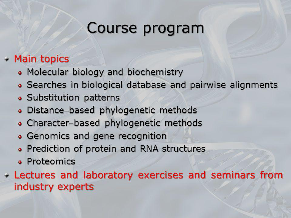 Course program Main topics Molecular biology and biochemistry Searches in biological database and pairwise alignments Substitution patterns Distanceba