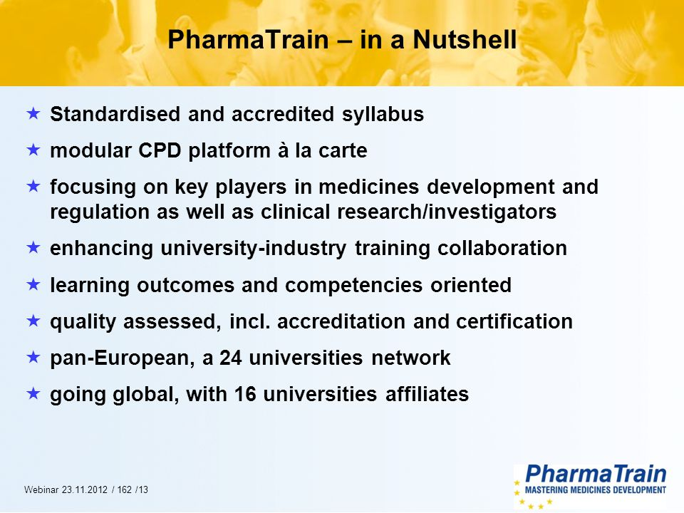 XX.YY.2012/13Webinar 23.11.2012 / 162 /13 PharmaTrain – in a Nutshell Standardised and accredited syllabus modular CPD platform à la carte focusing on