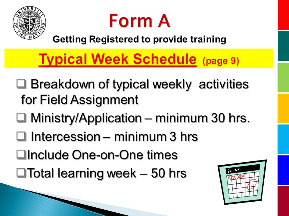 Form A Getting Registered to provide training Breakdown of typical weekly activities for Field Assignment Breakdown of typical weekly activities for Field Assignment Ministry/Application – minimum 30 hrs.