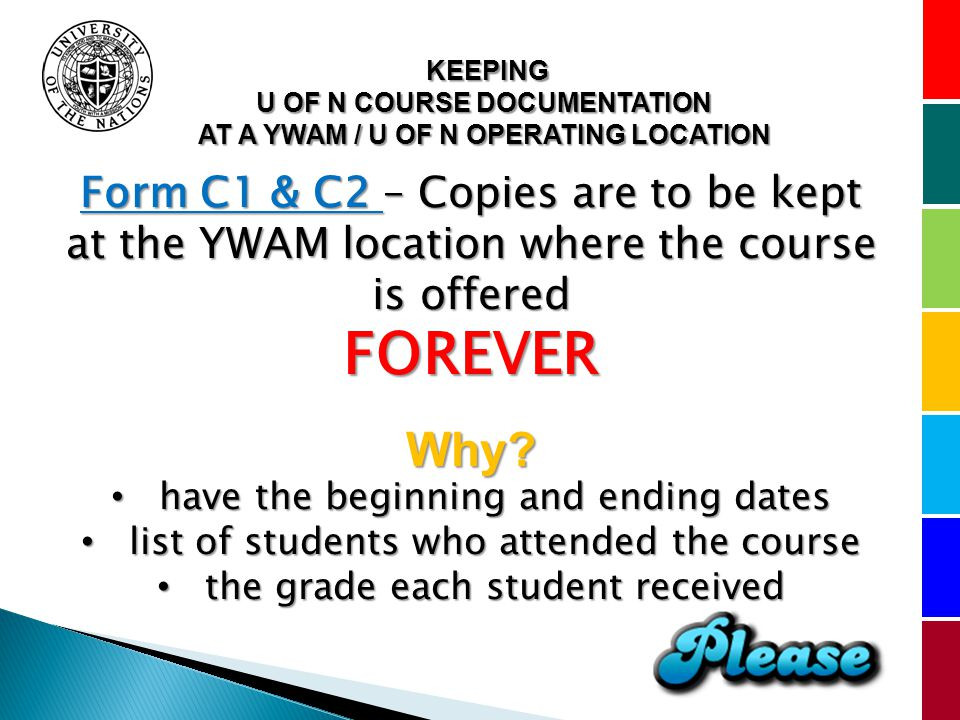 KEEPING U OF N COURSE DOCUMENTATION AT A YWAM / U OF N OPERATING LOCATION Form C1 & C2 – Copies are to be kept at the YWAM location where the course is offered FOREVERWhy.