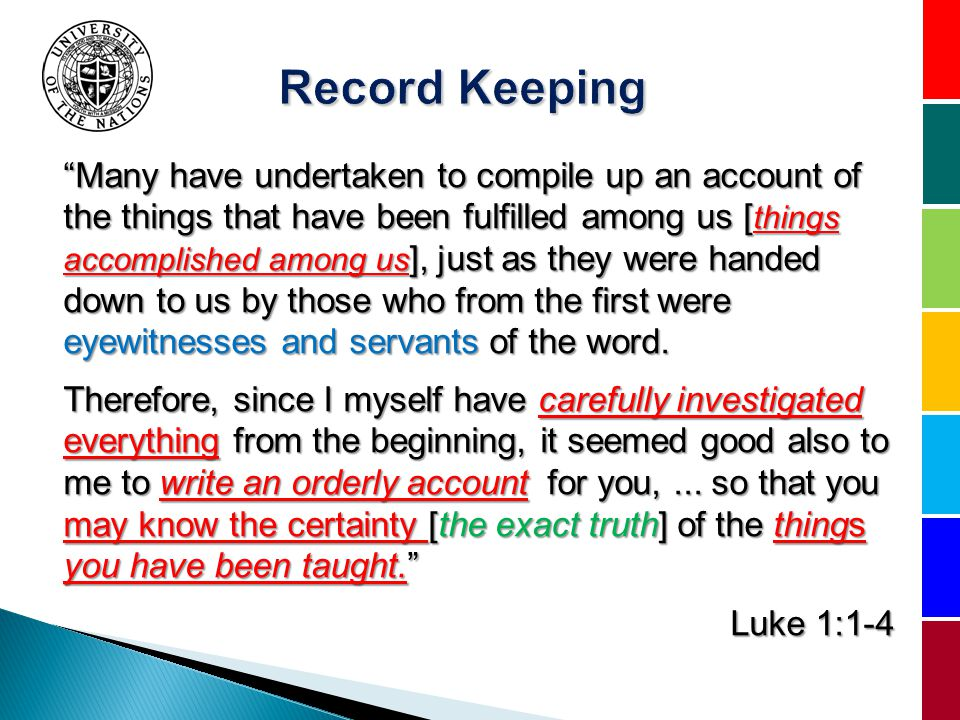 Many have undertaken to compile up an account of the things that have been fulfilled among us [ things accomplished among us ], just as they were handed down to us by those who from the first were eyewitnesses and servants of the word.