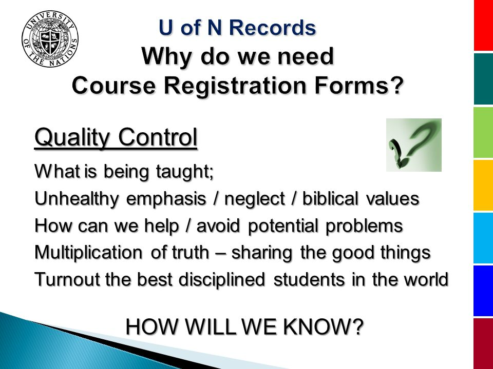 Quality Control What is being taught; Unhealthy emphasis / neglect / biblical values How can we help / avoid potential problems Multiplication of truth – sharing the good things Turnout the best disciplined students in the world HOW WILL WE KNOW