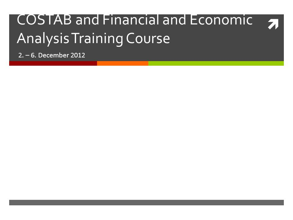 COSTAB and Financial and Economic Analysis Training Course 2. – 6. December 2012