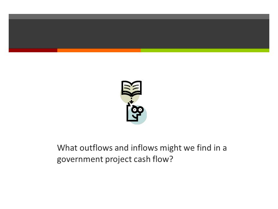 What outflows and inflows might we find in a government project cash flow?