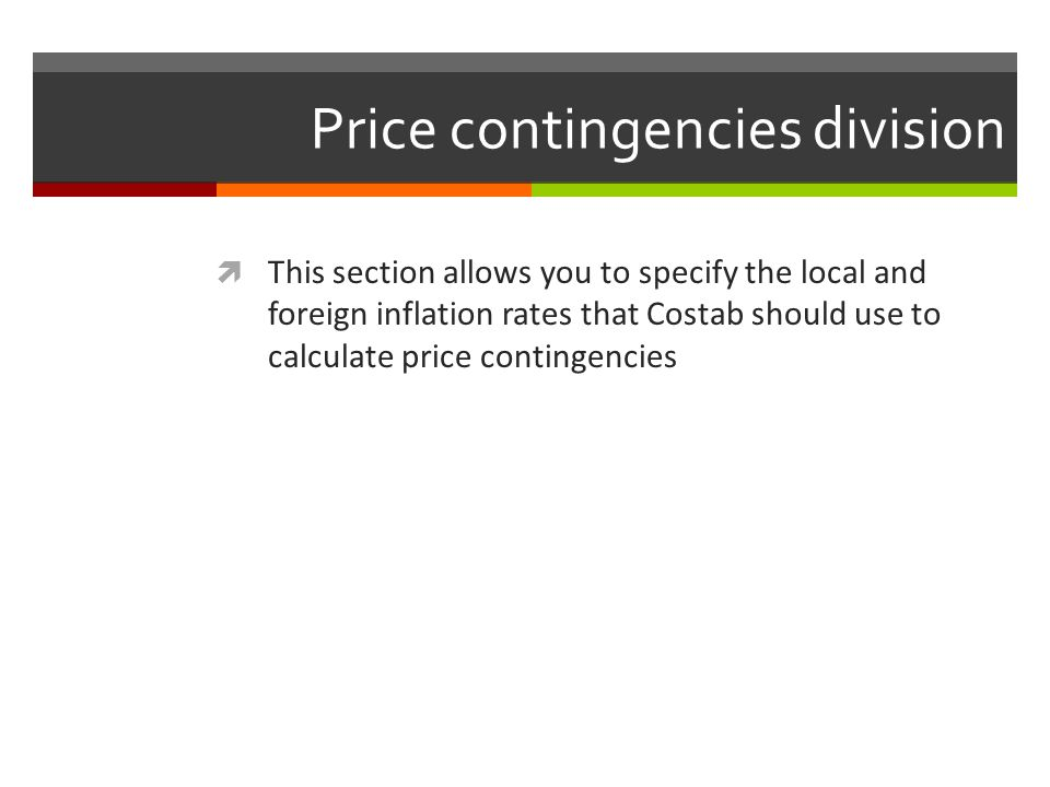 Price contingencies division This section allows you to specify the local and foreign inflation rates that Costab should use to calculate price contin