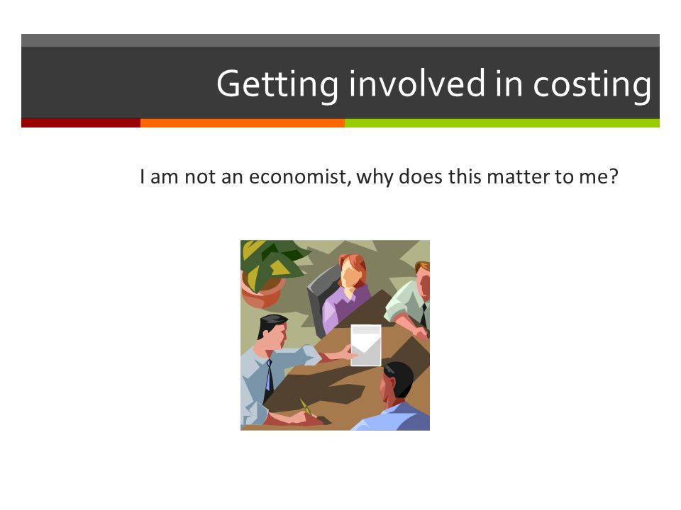 Getting involved in costing Costing should never be left to the economist/financial analyst alone Each expert in the design team (agronomist, forester, livestock, business specialist) will have knowledge on the best design and the cost of these in his field Government and project staff can provide information from their own ministries and departments, and from other ongoing or recent projects If costing is done separately from the design process and without the input of the team, the result may be a poorly designed project where resources do not match the activities and stated objectives of the project