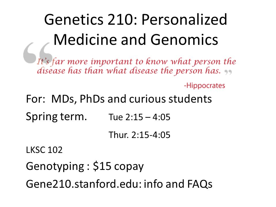 Genetics 210: Personalized Medicine and Genomics For: MDs, PhDs and curious students Spring term. Tue 2:15 – 4:05 Thur. 2:15-4:05 LKSC 102 Genotyping