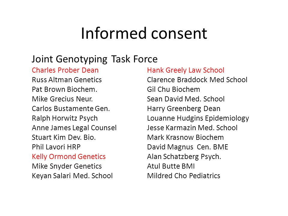 Informed consent Joint Genotyping Task Force Charles Prober DeanHank Greely Law School Russ Altman GeneticsClarence Braddock Med School Pat Brown Bioc